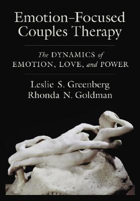 Emotion-Focused Couples Therapy By Greenberg, Leslie S./ Goldman, Rhonda N.